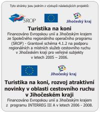 Logo SROP - EU - Jihočeský kraj >> Tyto stránky jsou jedním z výstupů projektu Turistika na koni. Tento projekt byl financována Evropskou unií a Jihočeským krajem v rámci Společného regionálního operačního programu Grantové schéma 4.1.2 na podporu regionálních a místních služeb cestovního ruchu v Jihočeském kraji pro veřejné subjekty.